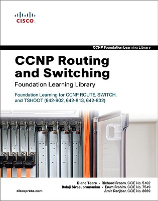 CCNP Routing and Switching Foundation Learning Library By Teare, Diane/ Froom, Richard/ Sivasubramanian, Balaji/ Frahim, Erum/ Ranjbar, Amir